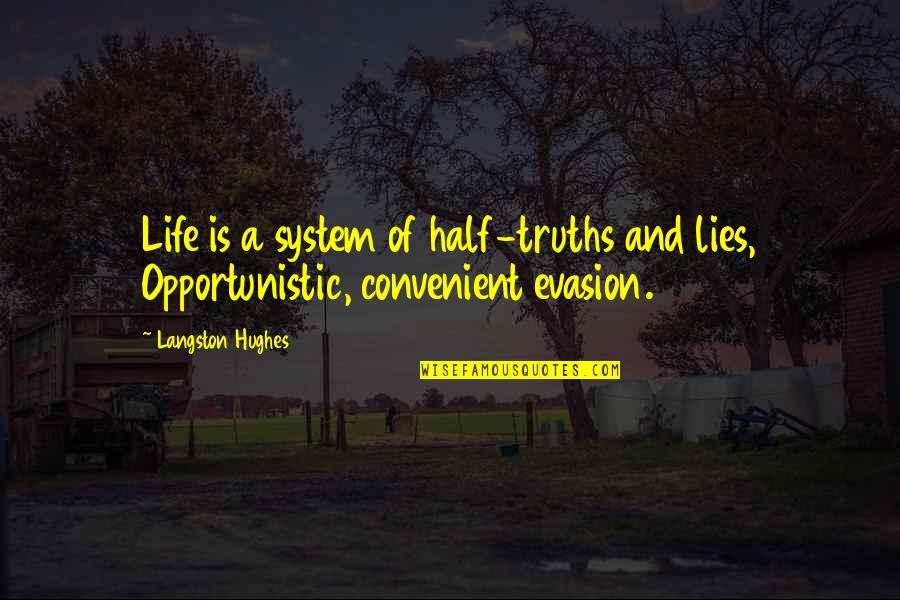Having A Loud Voice Quotes By Langston Hughes: Life is a system of half-truths and lies,