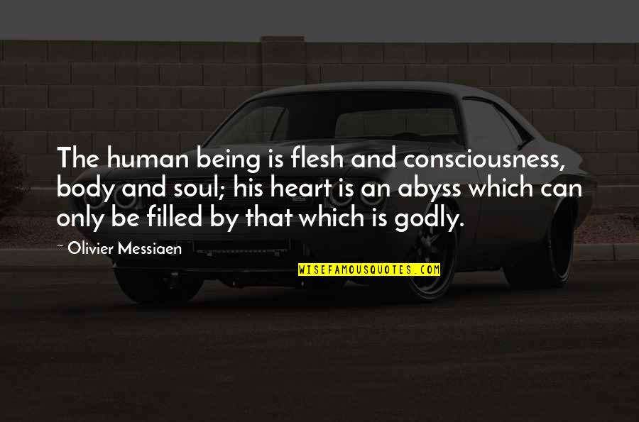 Having A Loud Voice Quotes By Olivier Messiaen: The human being is flesh and consciousness, body
