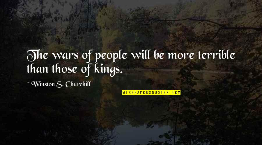 Having A Loud Voice Quotes By Winston S. Churchill: The wars of people will be more terrible