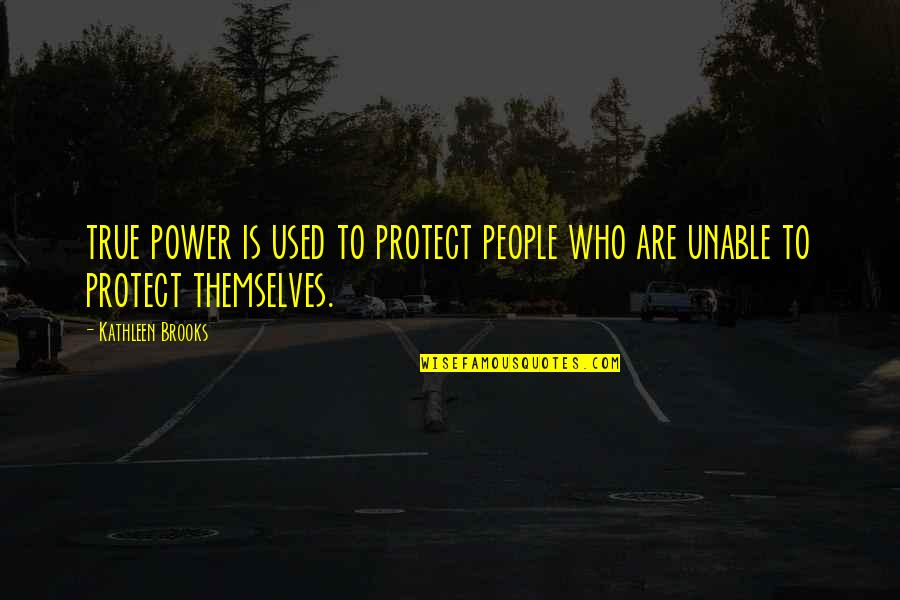 Having A Lovely Family Quotes By Kathleen Brooks: true power is used to protect people who