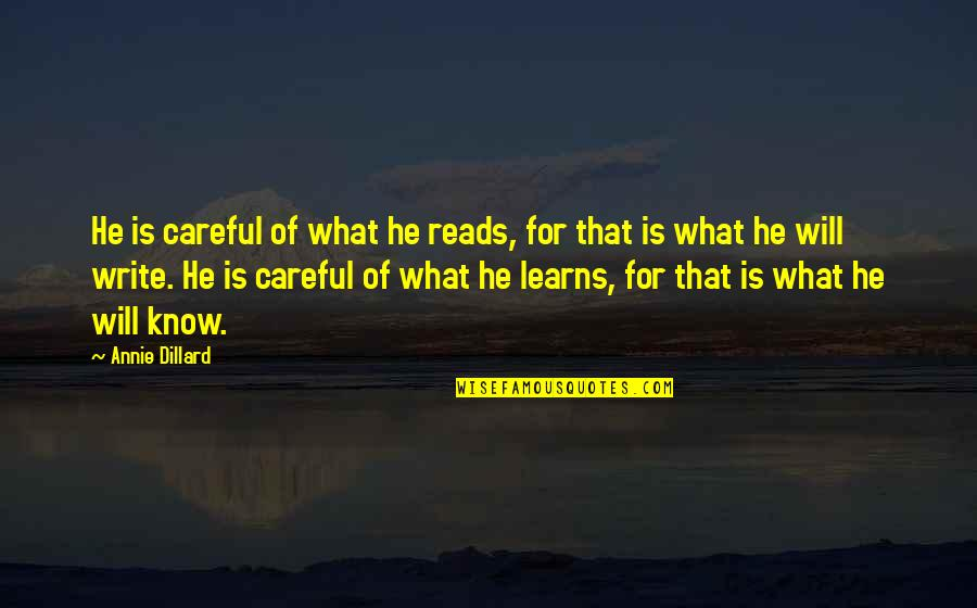 Having A Medal Quotes By Annie Dillard: He is careful of what he reads, for