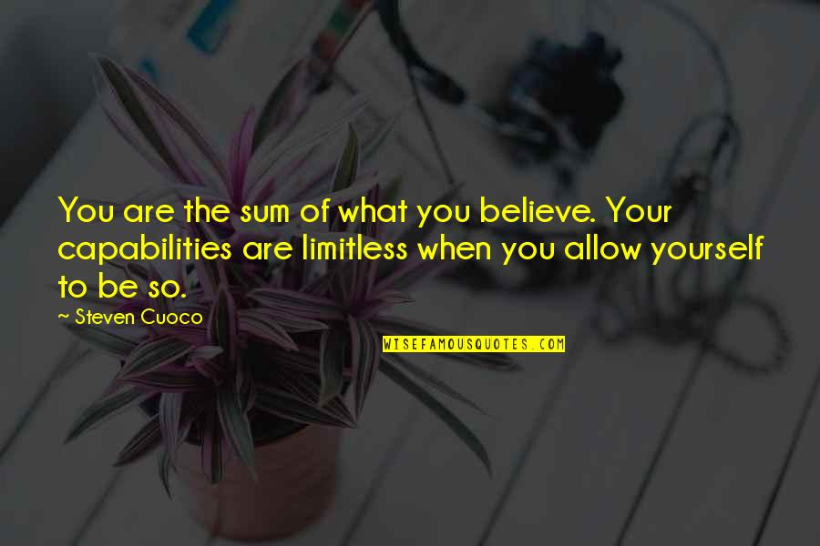 Having A Medal Quotes By Steven Cuoco: You are the sum of what you believe.