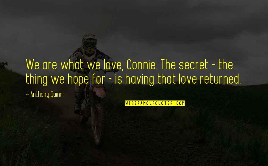 Having A Secret Love Quotes By Anthony Quinn: We are what we love, Connie. The secret