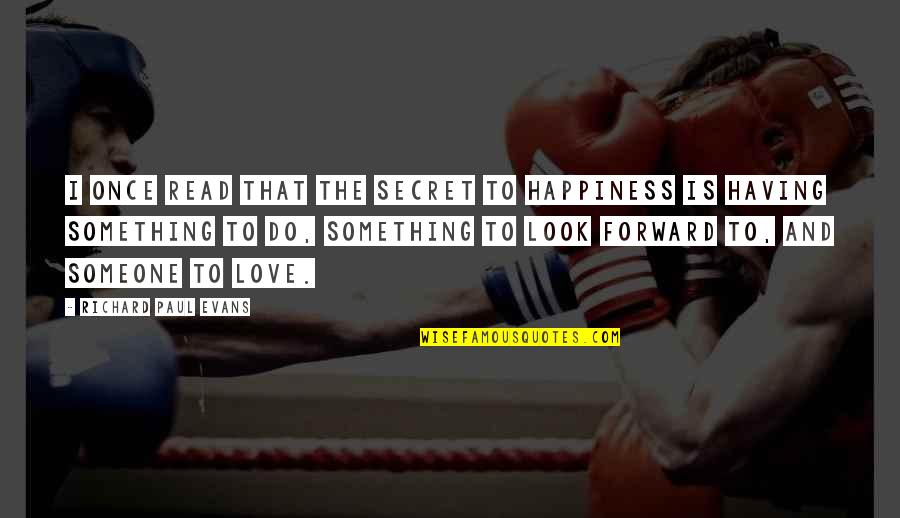 Having A Secret Love Quotes By Richard Paul Evans: I once read that the secret to happiness