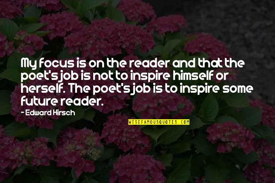 Having A Supportive Husband Quotes By Edward Hirsch: My focus is on the reader and that