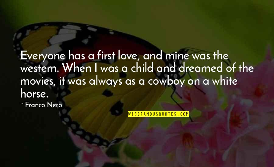 Having A Supportive Husband Quotes By Franco Nero: Everyone has a first love, and mine was