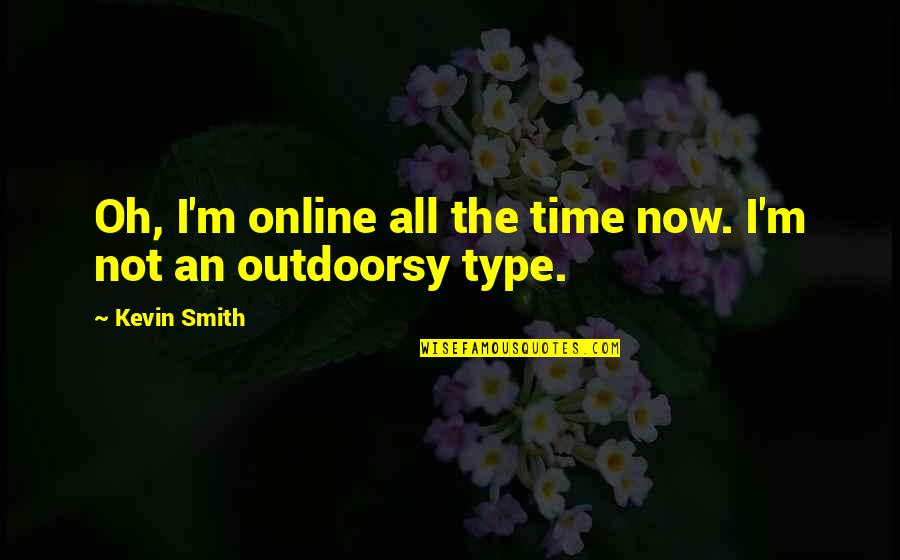 Having A Supportive Husband Quotes By Kevin Smith: Oh, I'm online all the time now. I'm