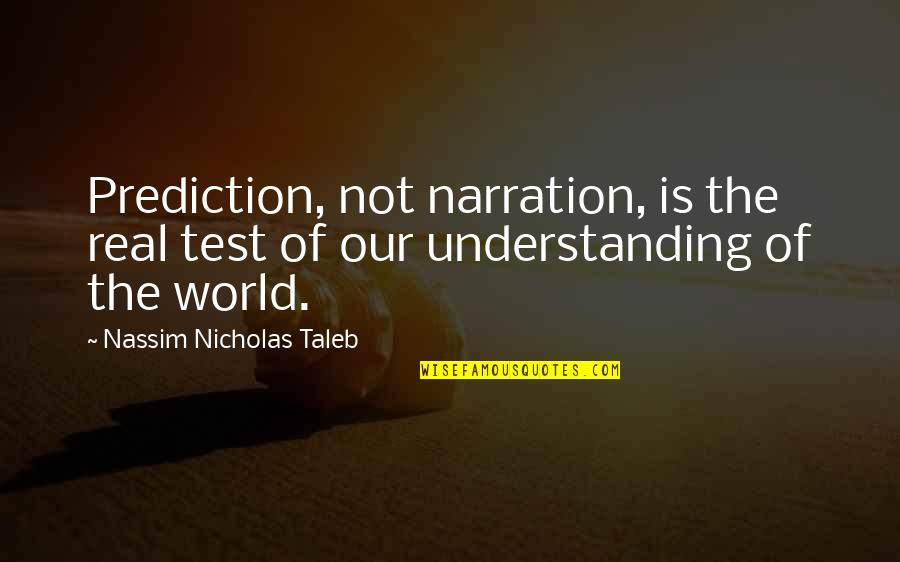 Having A Supportive Husband Quotes By Nassim Nicholas Taleb: Prediction, not narration, is the real test of