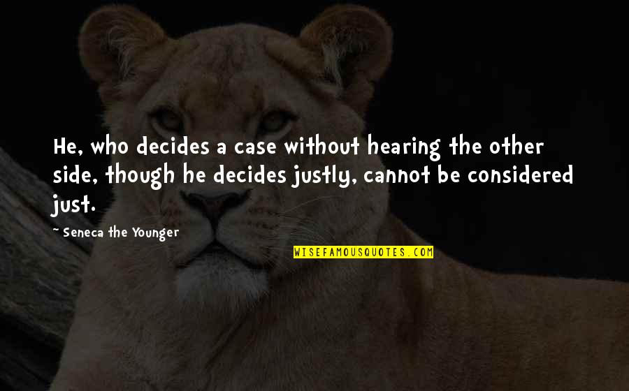 Having A Supportive Husband Quotes By Seneca The Younger: He, who decides a case without hearing the