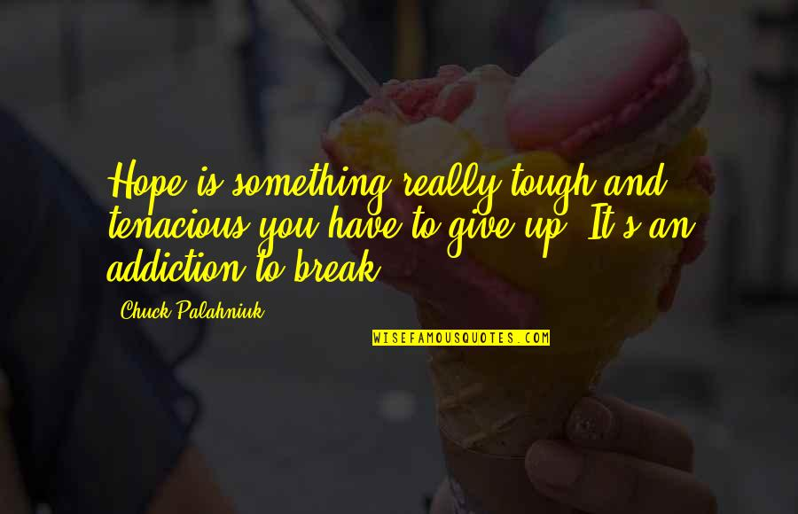 Having An Easy Life Quotes By Chuck Palahniuk: Hope is something really tough and tenacious you