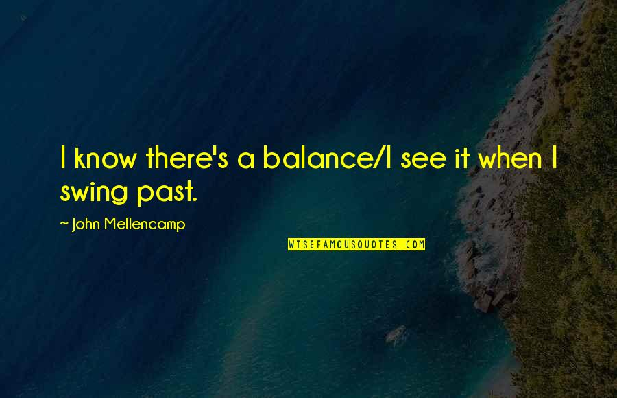 Having An Easy Life Quotes By John Mellencamp: I know there's a balance/I see it when