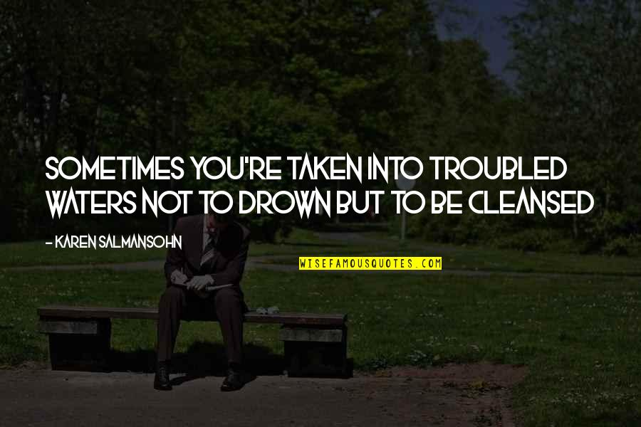 Having An Easy Life Quotes By Karen Salmansohn: Sometimes you're taken into troubled waters not to