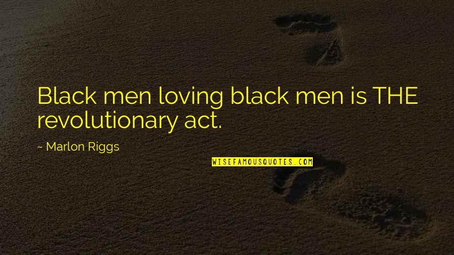 Having An Easy Life Quotes By Marlon Riggs: Black men loving black men is THE revolutionary