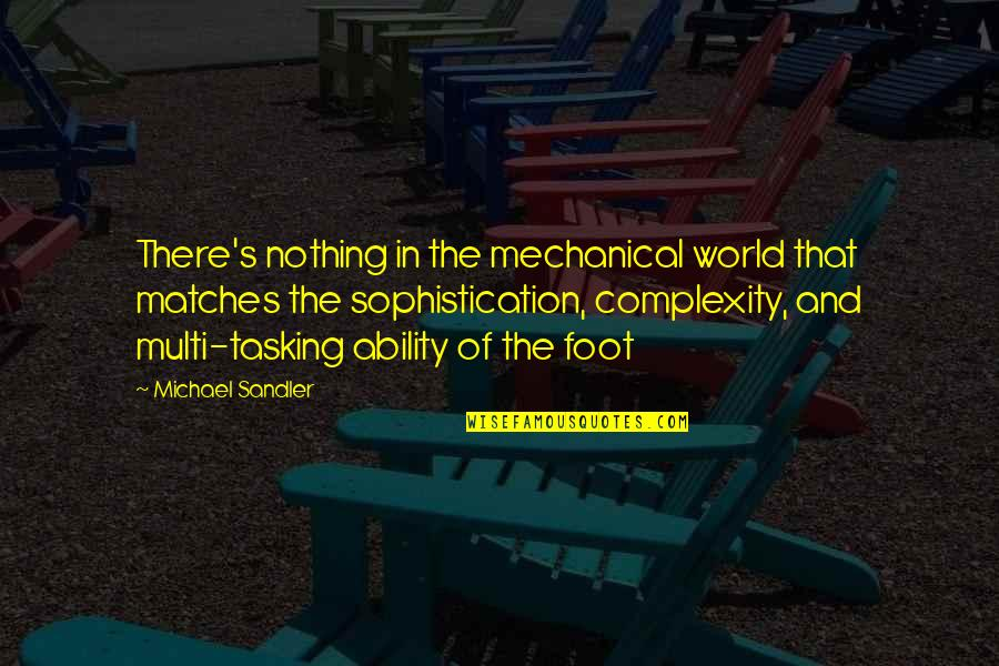 Having An Easy Life Quotes By Michael Sandler: There's nothing in the mechanical world that matches
