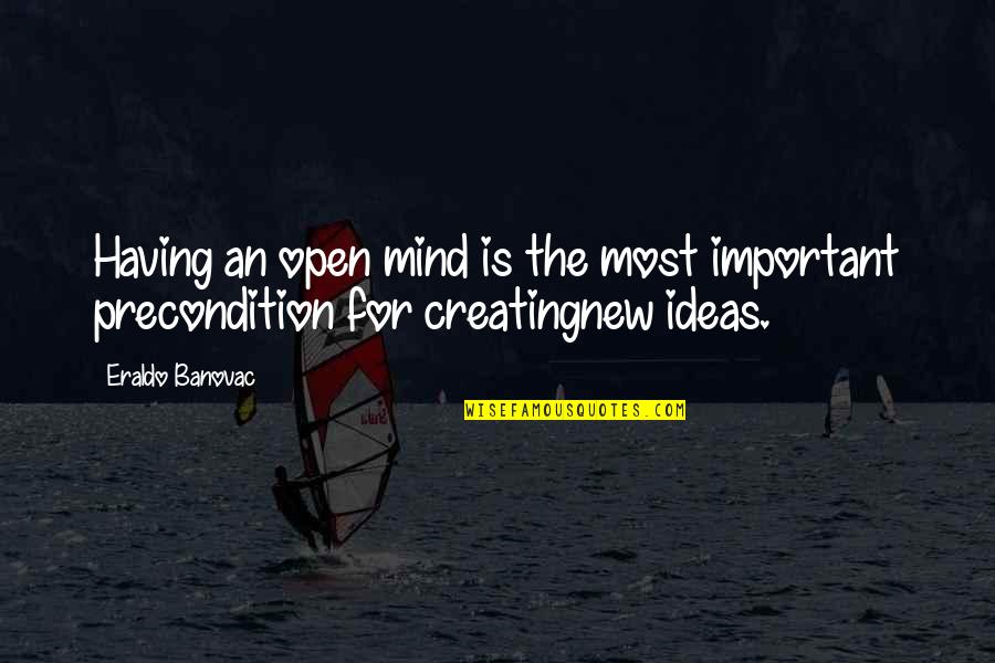 Having An Open Mind Quotes By Eraldo Banovac: Having an open mind is the most important