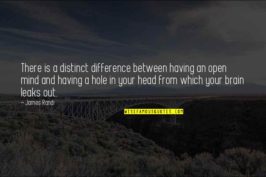 Having An Open Mind Quotes By James Randi: There is a distinct difference between having an