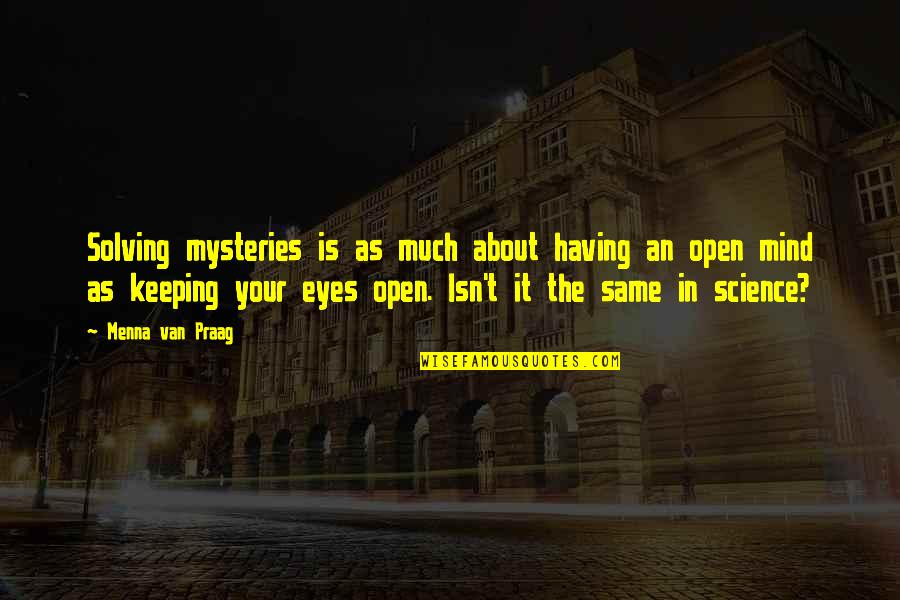 Having An Open Mind Quotes By Menna Van Praag: Solving mysteries is as much about having an