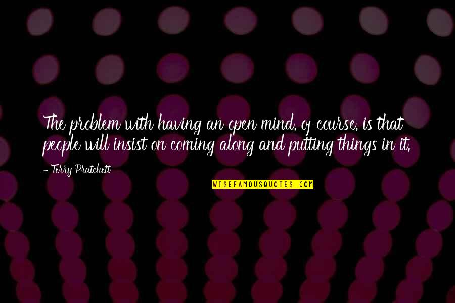 Having An Open Mind Quotes By Terry Pratchett: The problem with having an open mind, of