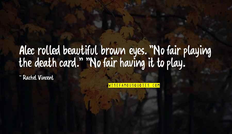 "Having Beautiful Eyes Quotes By Rachel Vincent: Alec rolled beautiful brown eyes. ""No fair playing"