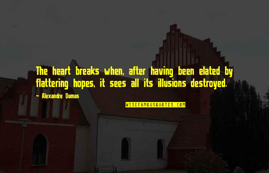 Having Breaks Quotes By Alexandre Dumas: The heart breaks when, after having been elated