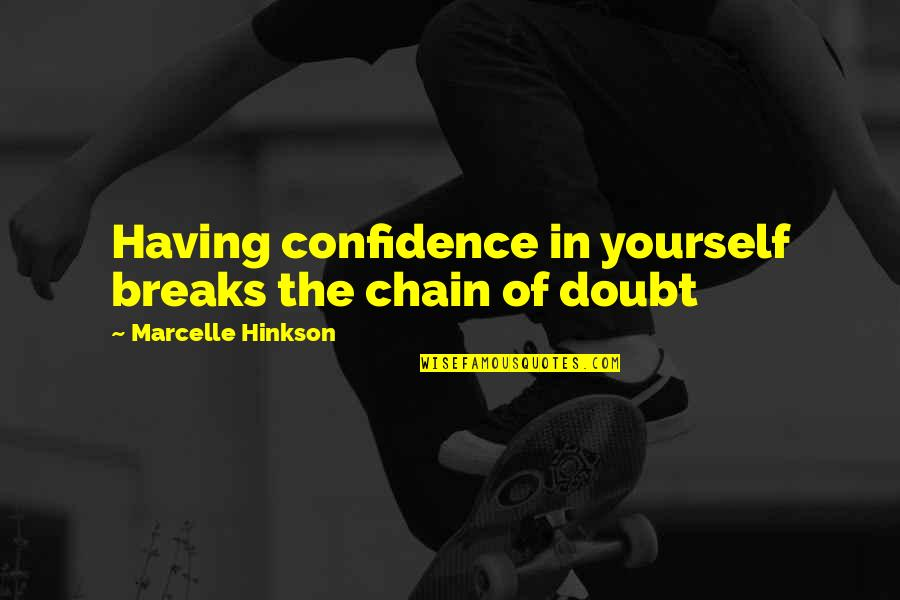 Having Breaks Quotes By Marcelle Hinkson: Having confidence in yourself breaks the chain of