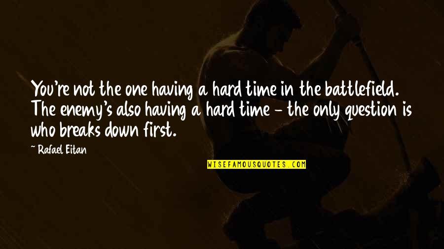 Having Breaks Quotes By Rafael Eitan: You're not the one having a hard time
