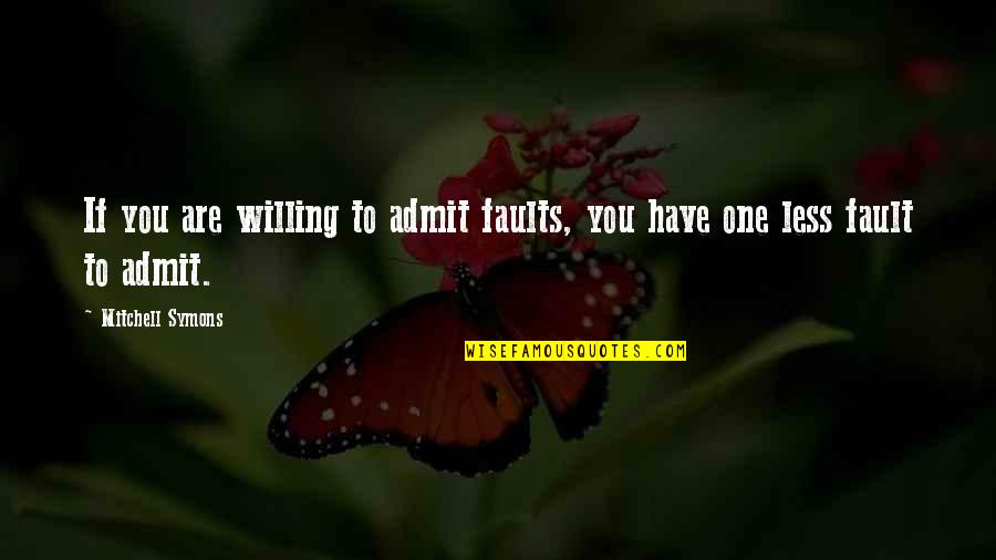 Having First Child Quotes By Mitchell Symons: If you are willing to admit faults, you
