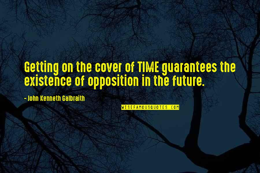Having Found Your Soulmate Quotes By John Kenneth Galbraith: Getting on the cover of TIME guarantees the