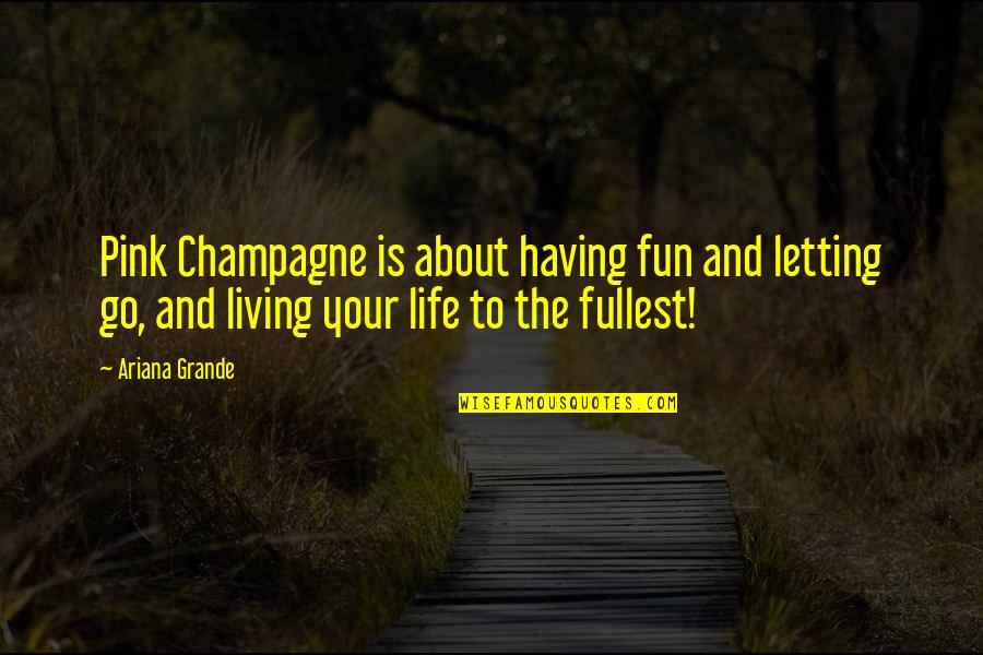 Having Fun In Life Quotes By Ariana Grande: Pink Champagne is about having fun and letting