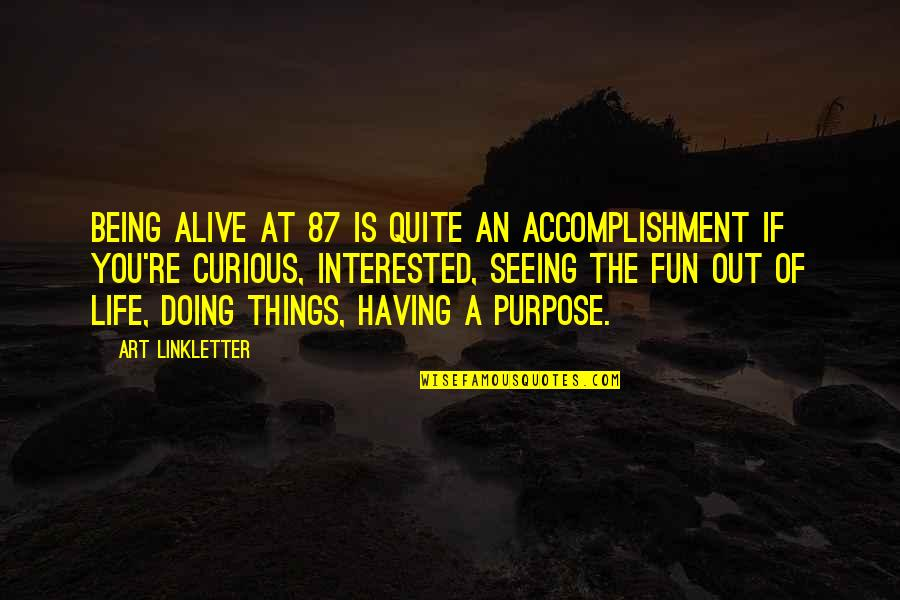 Having Fun In Life Quotes By Art Linkletter: Being alive at 87 is quite an accomplishment