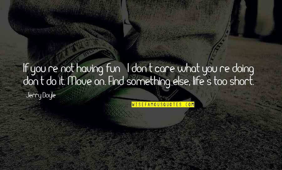 Having Fun In Life Quotes By Jerry Doyle: If you're not having fun - I don't