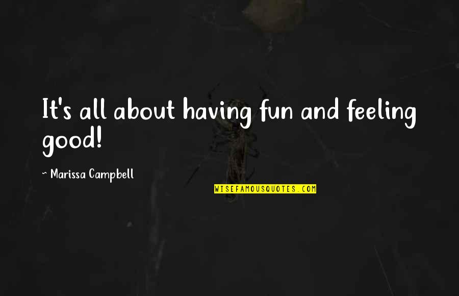 Having Fun In Life Quotes By Marissa Campbell: It's all about having fun and feeling good!