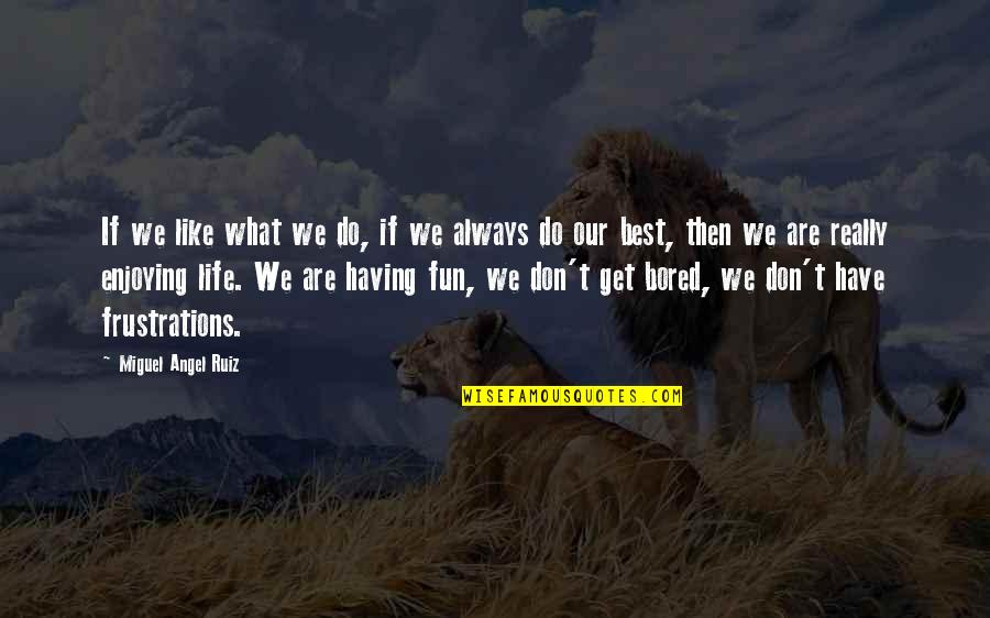 Having Fun In Life Quotes By Miguel Angel Ruiz: If we like what we do, if we