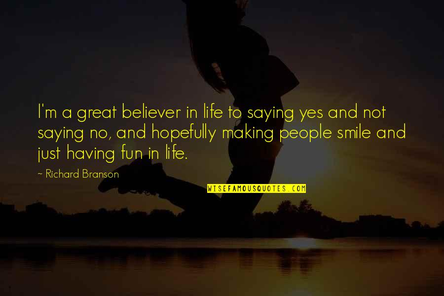 Having Fun In Life Quotes By Richard Branson: I'm a great believer in life to saying
