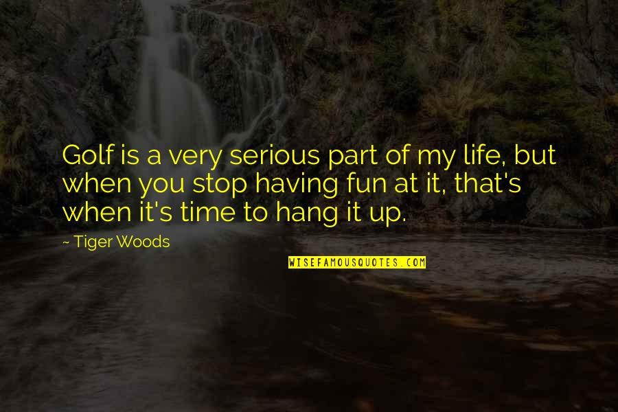 Having Fun In Life Quotes By Tiger Woods: Golf is a very serious part of my