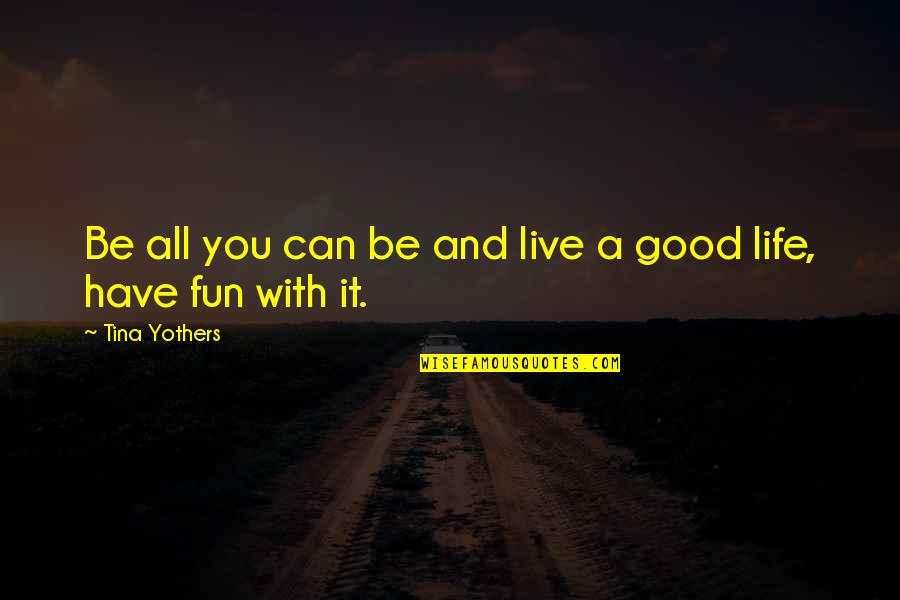 Having Fun In Life Quotes By Tina Yothers: Be all you can be and live a
