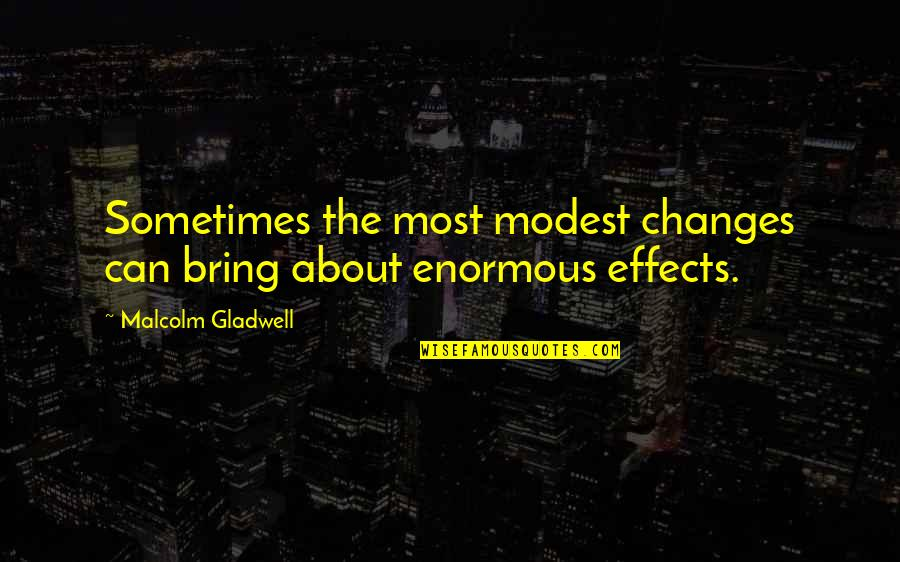 Having Fun On The Weekends Quotes By Malcolm Gladwell: Sometimes the most modest changes can bring about