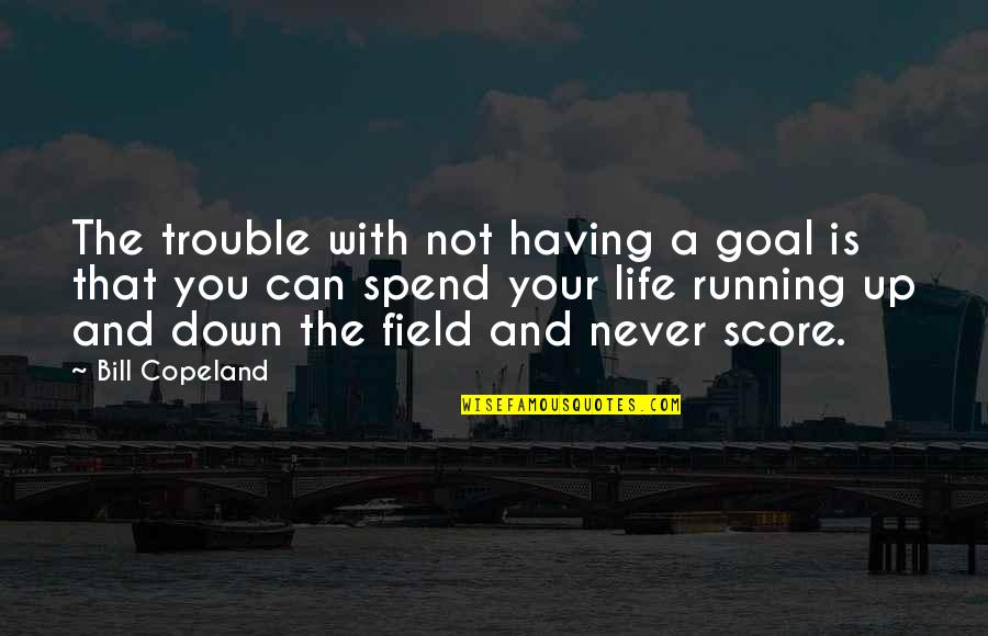 Having Goals In Life Quotes By Bill Copeland: The trouble with not having a goal is