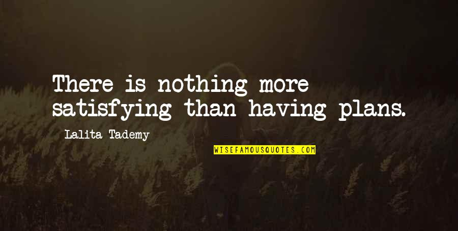 Having Goals In Life Quotes By Lalita Tademy: There is nothing more satisfying than having plans.