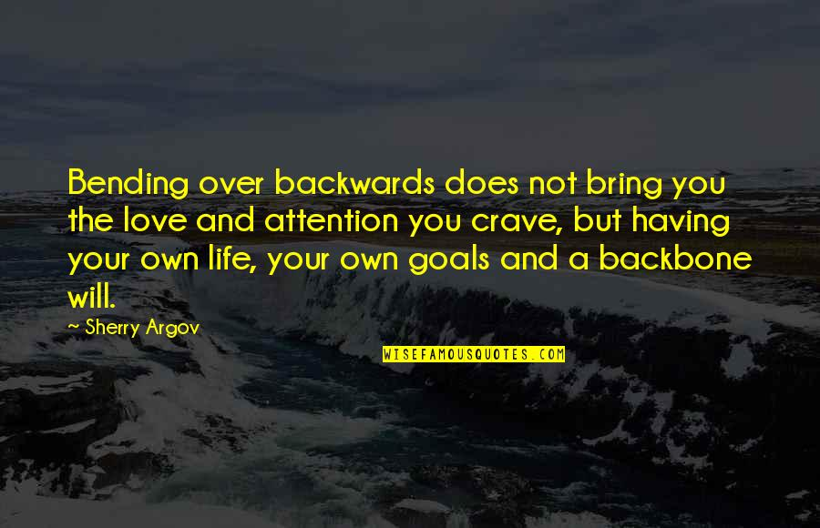 Having Goals In Life Quotes By Sherry Argov: Bending over backwards does not bring you the