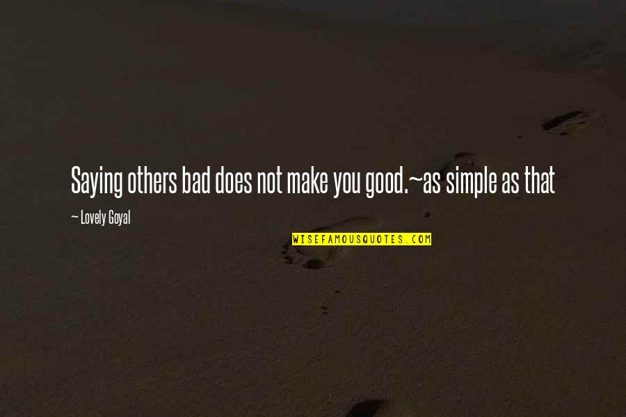 Having Heart Disease Quotes By Lovely Goyal: Saying others bad does not make you good.~as