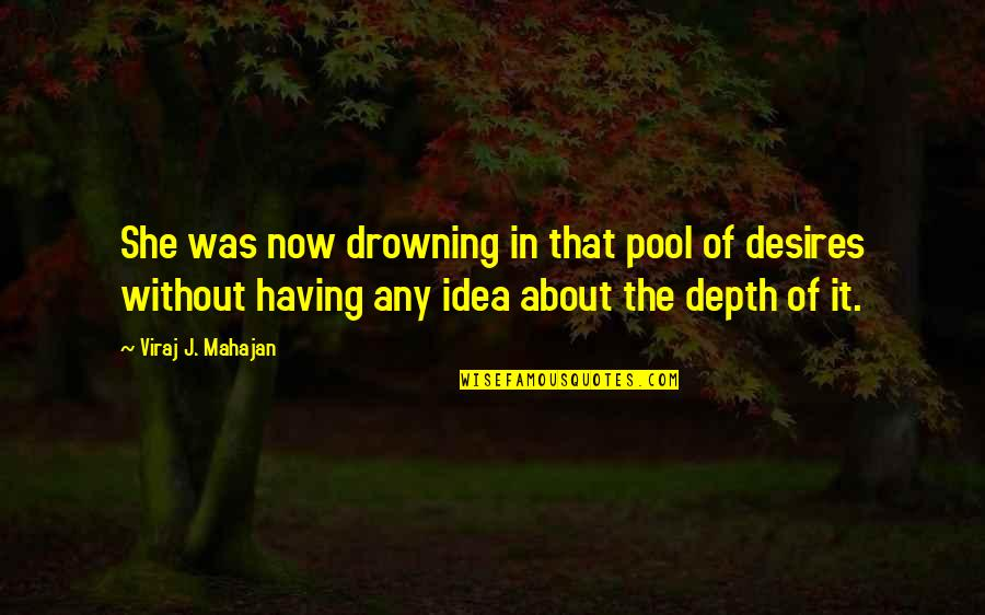 Having Heart Disease Quotes By Viraj J. Mahajan: She was now drowning in that pool of