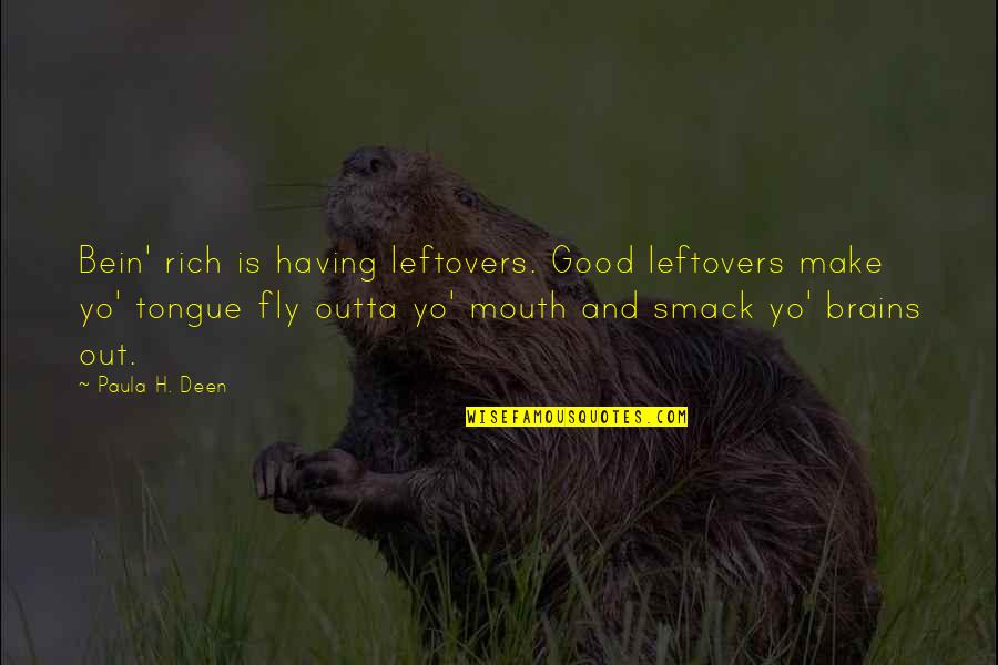Having No Brains Quotes By Paula H. Deen: Bein' rich is having leftovers. Good leftovers make