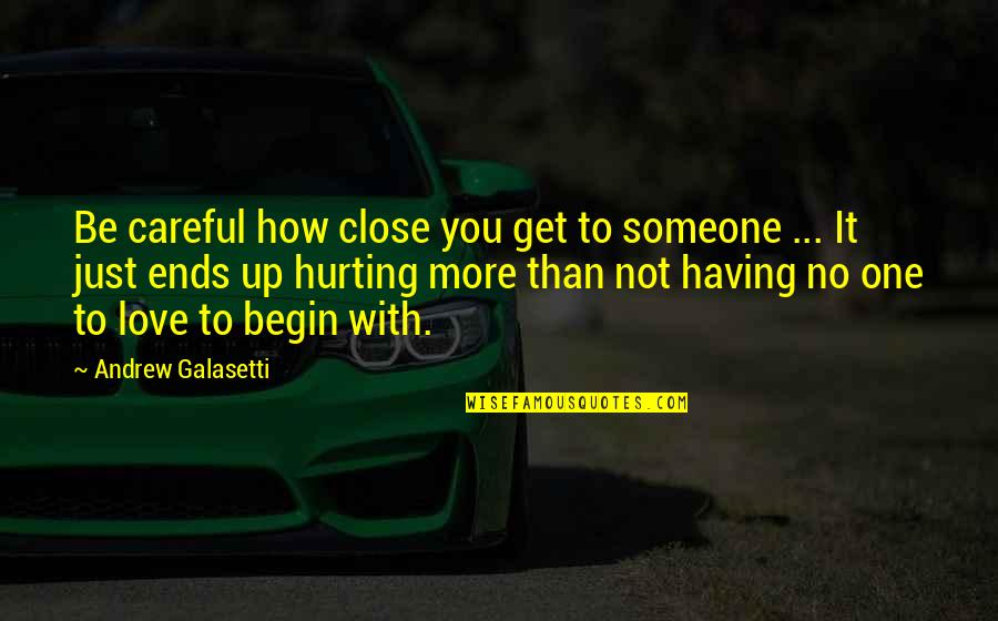 Having No One Quotes By Andrew Galasetti: Be careful how close you get to someone