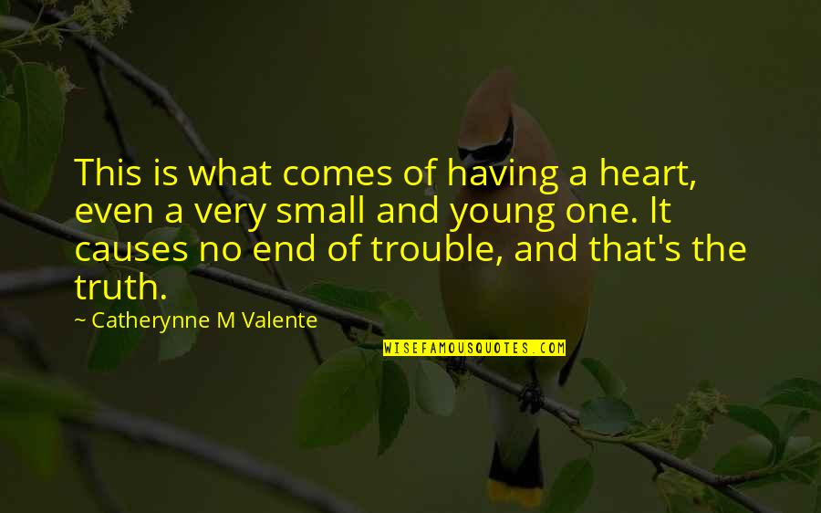 Having No One Quotes By Catherynne M Valente: This is what comes of having a heart,