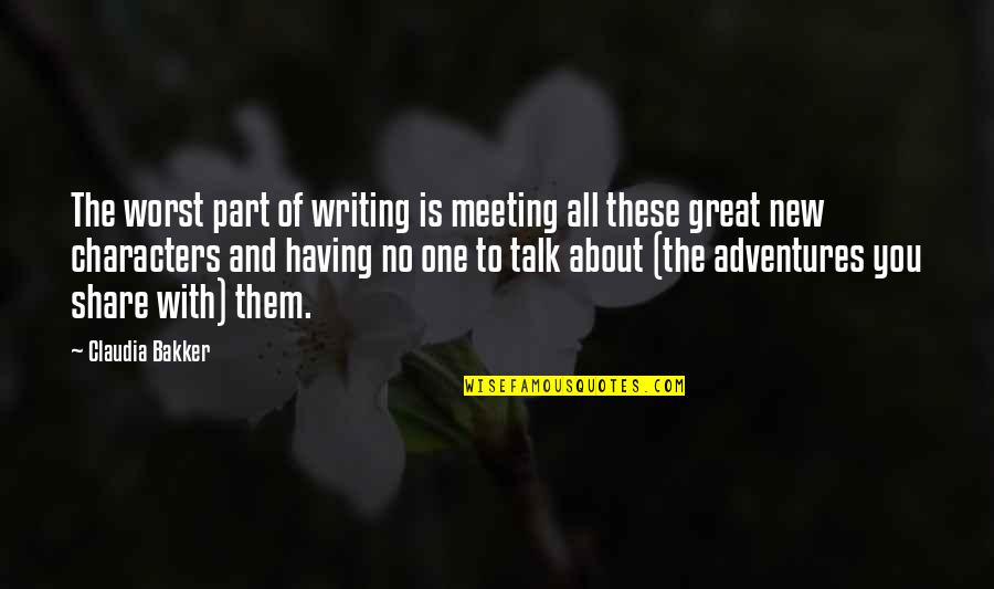 Having No One Quotes By Claudia Bakker: The worst part of writing is meeting all