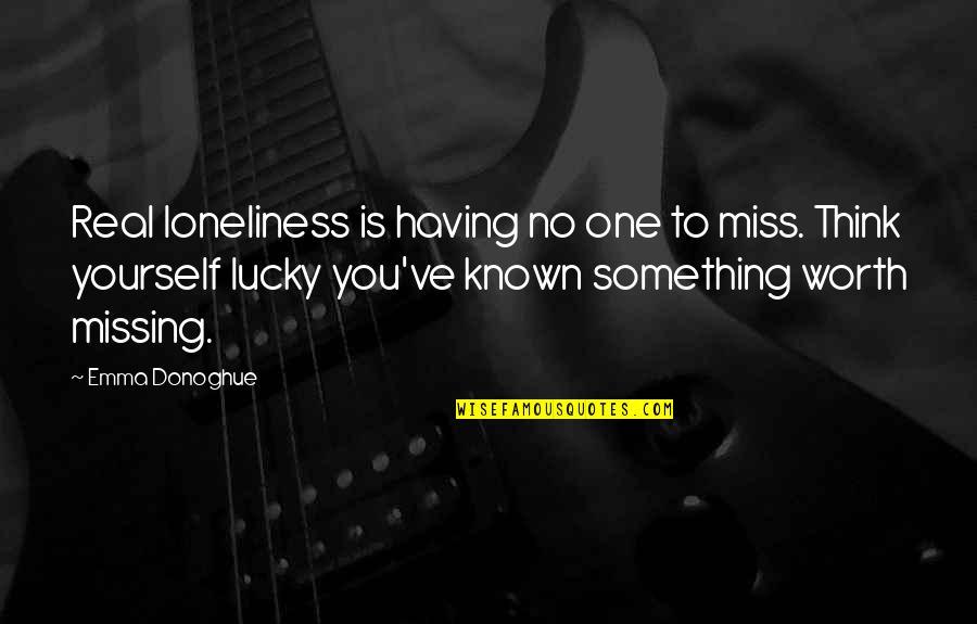 Having No One Quotes By Emma Donoghue: Real loneliness is having no one to miss.
