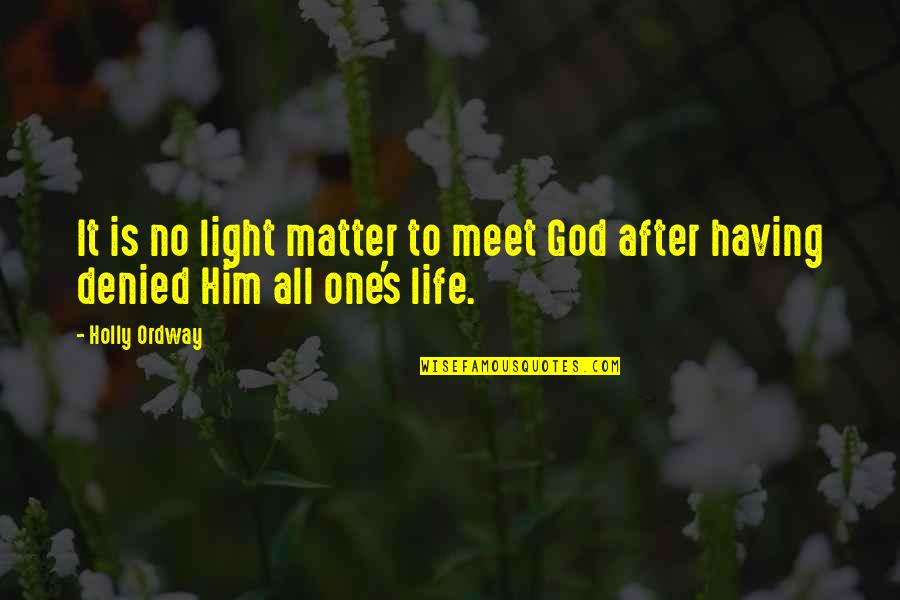 Having No One Quotes By Holly Ordway: It is no light matter to meet God