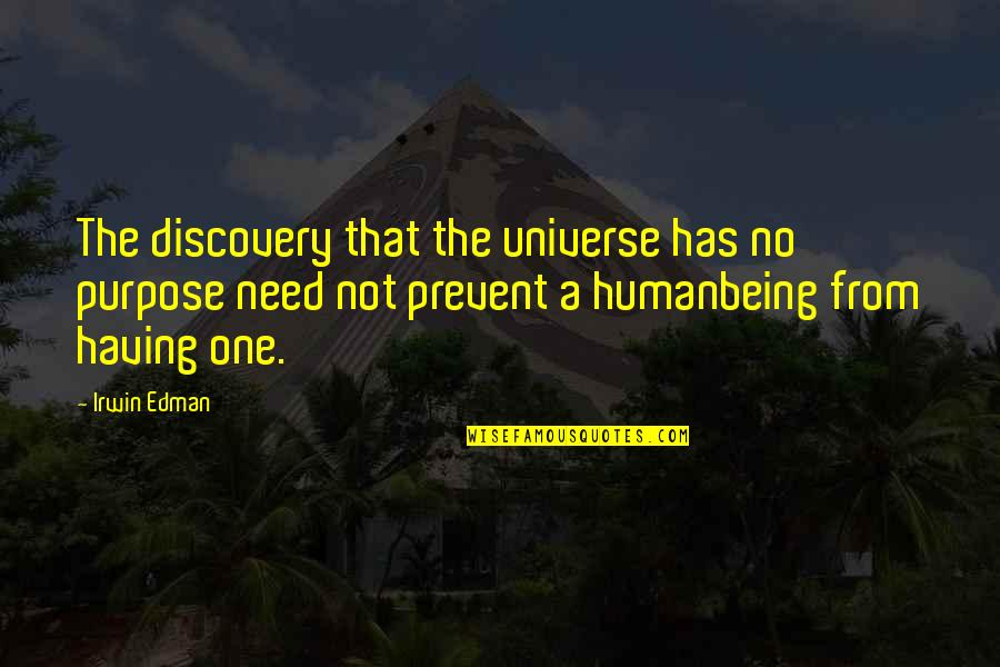 Having No One Quotes By Irwin Edman: The discovery that the universe has no purpose