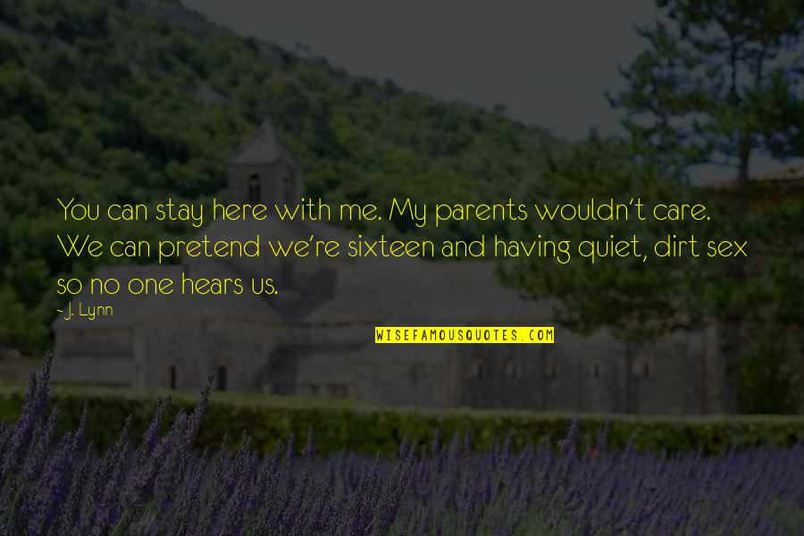 Having No One Quotes By J. Lynn: You can stay here with me. My parents